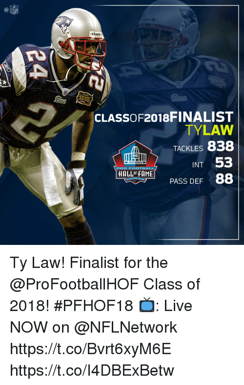 Football, Memes, and Nfl: NFL  rt  SUPER  CLASSOF2018FINALIST  TYLAW  TACKLES 838  INT 53  PASS DEF 88  PRO FOOTBALL  HALLO FAME  ANTON, OHI Ty Law! Finalist for the @ProFootballHOF Class of 2018! #PFHOF18  📺: Live NOW on @NFLNetwork https://t.co/Bvrt6xyM6E https://t.co/I4DBExBetw