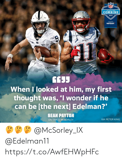 "Memes, Nfl, and Verizon: NFL  ScoUTIN G  COMBINE  2019  presented by  verizon  PATRID  When I looked at him, my first  thought was, I wonder if he  can be [the next] Edelman?""  SHAN PAYTON  ON TRACE MCSORLEY  VIA PETER KING 🤔🤔🤔 @McSorley_IX @Edelman11 https://t.co/AwfEHWpHFc"