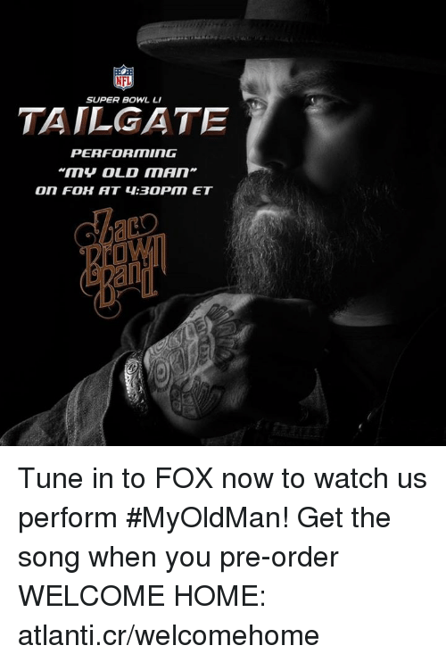 Memes, Atlantis, and 🤖: NFL  SUPER BOWL LI  TAILGATE  PERFORMING  An Tune in to FOX now to watch us perform #MyOldMan! Get the song when you pre-order WELCOME HOME: atlanti.cr/welcomehome