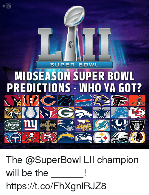 Memes, Nfl, and Super Bowl: NFL  SUPER BOWL  MIDSEASON SUPER BOWL  PREDICTIONS-WHO YA GOT?  RAIDERS  Steelers The @SuperBowl LII champion will be the ______! https://t.co/FhXgnlRJZ8
