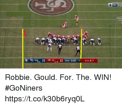 Memes, Nfl, and 🤖: NFL  TEN-51  23  SF13-101 22 4TH 0:03 10 4TH & 7  (8-5) Robbie. Gould. For. The. WIN! #GoNiners https://t.co/k30b6ryq0L