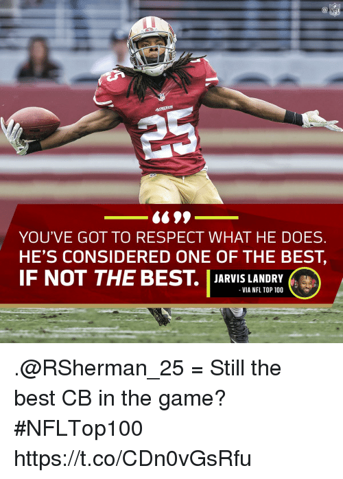 Anaconda, Memes, and Nfl: NFL  YOU'VE GOT TO RESPECT WHAT HE DOES  HE'S CONSIDERED ONE OF THE BEST,  IF NOT THE BEST. JARIS LANDR  VIA NFL TOP 100 .@RSherman_25 = Still the best CB in the game?  #NFLTop100 https://t.co/CDn0vGsRfu