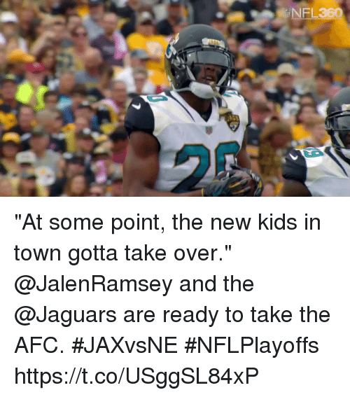 "Memes, Kids, and 🤖: NFL360  FL ""At some point, the new kids in town gotta take over.""  @JalenRamsey and the @Jaguars are ready to take the AFC. #JAXvsNE #NFLPlayoffs https://t.co/USggSL84xP"