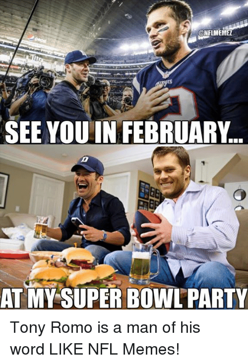 nflmemez see you in february at my super bowl party 18112665 nflmemez see you in february at my super bowl party tony romo is a