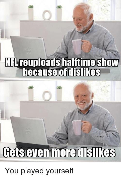 You, Show, and You Played Yourself: NFLreuploads halftime shOW  hecause  of dislikes  Getsevenimoredislikes You played yourself