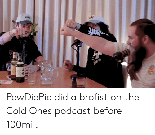 Nft Com PewDiePie Did a Brofist on the Cold Ones Podcast