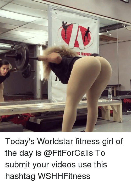 Memes, Videos, and Worldstar: NG EQUIPM Today's Worldstar fitness girl of the day is @FitForCalis To submit your videos use this hashtag WSHHFitness