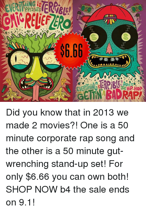 Dank, Movies, and Rap: NG is  THE HiP.Hop Did you know that in 2013 we made 2 movies?! One is a 50 minute corporate rap song and the other is a 50 minute gut-wrenching stand-up set! For only $6.66 you can own both! SHOP NOW b4 the sale ends on 9.1!