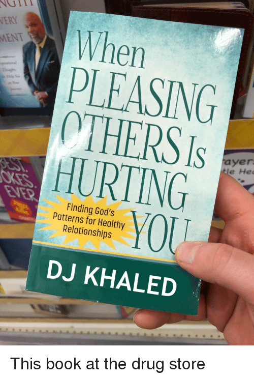 DJ Khaled, Funny, and Book: NGII  NERY  MENT  When  PLEASING  OTHERS Is  HURTING  ayer  e He  Finding God's  Patterns for Healthy  Relotionships  YOU  DJ KHALED