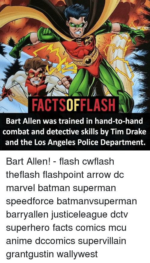 Anime, Batman, and Drake: Ni  FACTSOFFLASH  Bart Allen was trained in hand-to-hand  combat and detective skills by Tim Drake  and the Los Angeles Police Department. Bart Allen! - flash cwflash theflash flashpoint arrow dc marvel batman superman speedforce batmanvsuperman barryallen justiceleague dctv superhero facts comics mcu anime dccomics supervillain grantgustin wallywest