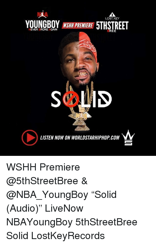 """Memes, Nba, and Worldstarhiphop: NIA  LOST KEY  YOUNGBOY WSH PREMERE 5THSTREET  NEVER BROKE AGAIN  REE  LISTEN NOW ON WORLDSTARHIPHOP.COM  ㄧ WSHH Premiere @5thStreetBree & @NBA_YoungBoy """"Solid (Audio)"""" LiveNow NBAYoungBoy 5thStreetBree Solid LostKeyRecords"""