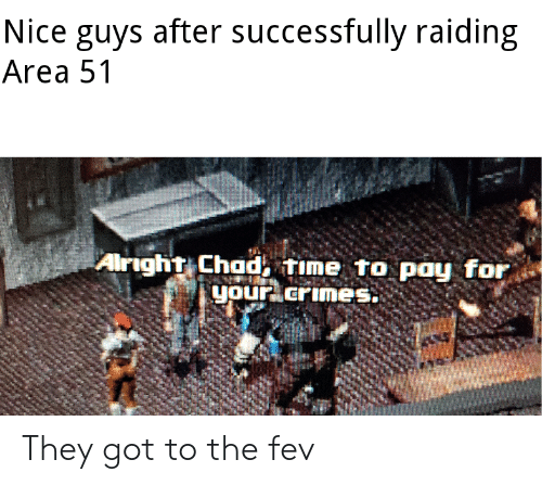 Nice Guys After Successfully Raiding Area 51 Airight Chad