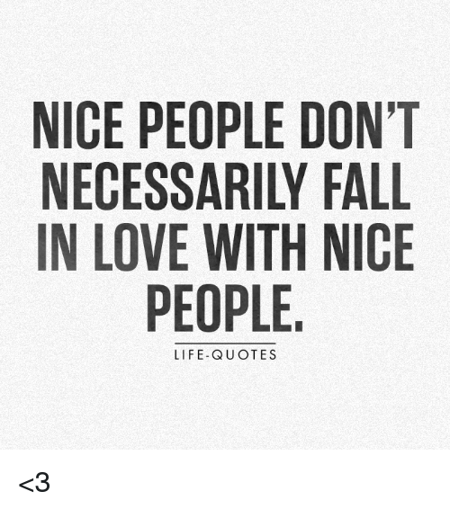 Life, Love, And Memes: NICE PEOPLE DONu0027T IN LOVE WITH NICE