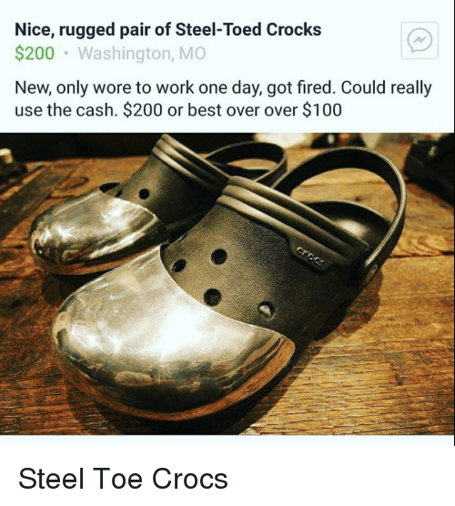 Anaconda, Bailey Jay, and Crocs: Nice, rugged pair of Steel-Toed Crocks  $200 Washington, MO  New, only wore to work one day, got fired. Could really  use the cash. $200 or best over over $100