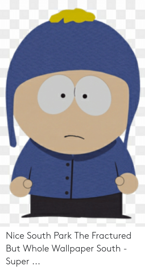 Nice South Park The Fractured But Whole Wallpaper South Super South Park Meme On Me Me