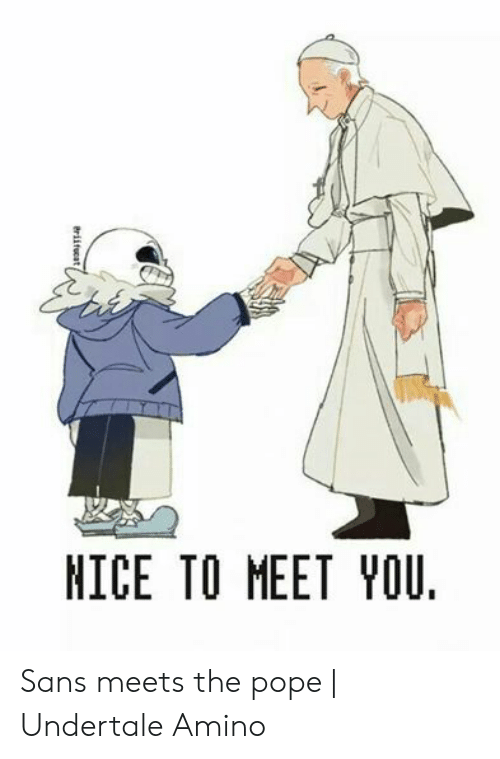 NICE TO MEET YOU Eriifucat Sans Meets the Pope | Undertale