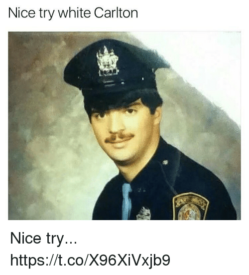 Funny, White, and Nice: Nice try white Carlton Nice try... https://t.co/X96XiVxjb9