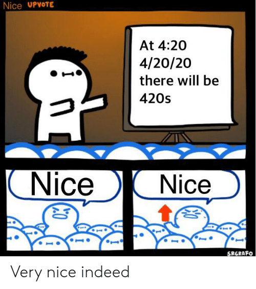 Nice UPVOTE at 420 42020 There Will Be 420s Nice Nice SRGRAFO Very ...