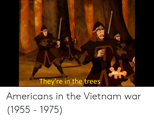 Nick, Trees, and Vietnam: Nick.com  They're in the trees Americans in the Vietnam war (1955 - 1975)