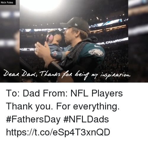 Dad, Memes, and Nfl: Nick Foles To: Dad From: NFL Players   Thank you. For everything. #FathersDay #NFLDads https://t.co/eSp4T3xnQD