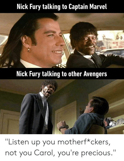 """Dank, Precious, and Marvel: Nick Fury talking to Captain Marvel  Nick Fury talking to other Avenger:s """"Listen up you motherf*ckers, not you Carol, you're precious."""""""