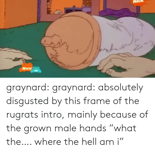 "Rugrats, Tumblr, and Blog: NICK OS graynard:  graynard:  absolutely disgusted by this frame of the rugrats intro, mainly because of the grown male hands  ""what the…. where the hell am i"""