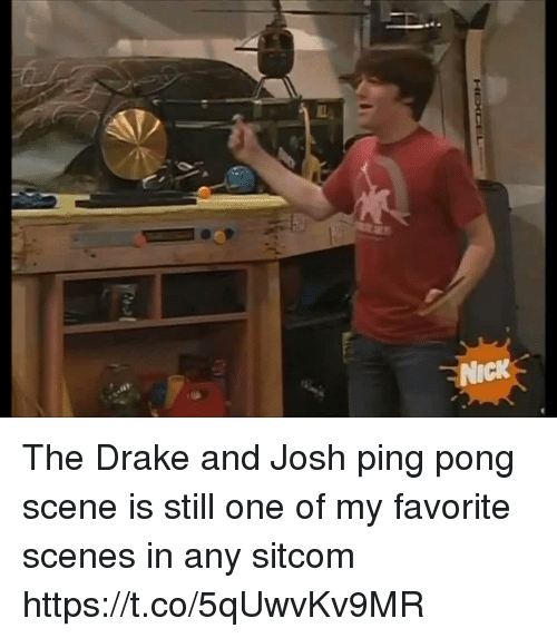 Drake, Nick, and Girl Memes: NICK The Drake and Josh ping pong scene is still one of my favorite scenes in any sitcom https://t.co/5qUwvKv9MR