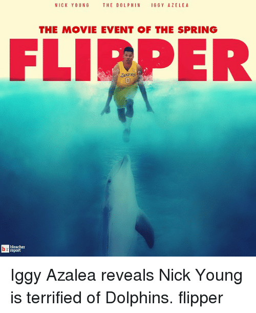 Iggy Azalea, Movies, and Nick Young: NICK YOUNG THE DOLPHIN IGGY AZELEA  THE MOVIE EVENT OF THE SPRING Iggy Azalea reveals Nick Young is terrified of Dolphins. flipper