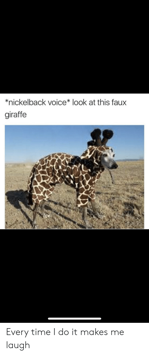 Nickelback Voice* Look at This Faux Giraffe Every Time I Do