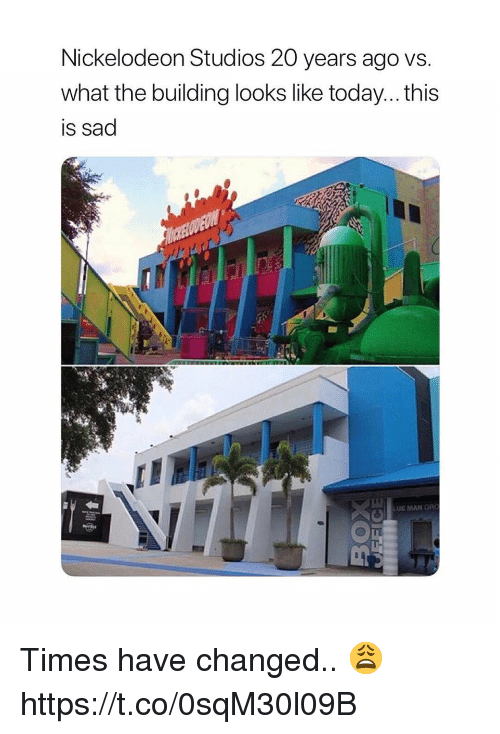 Nickelodeon, Today, and Sad: Nickelodeon Studios 20 years ago vs.  what the building looks like today... this  is sad  LLI  UE MAN GR Times have changed.. 😩 https://t.co/0sqM30l09B