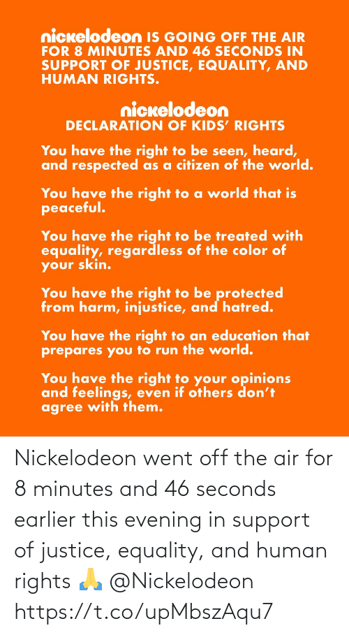 Nickelodeon, Justice, and Human: Nickelodeon went off the air for 8 minutes and 46 seconds earlier this evening in support of justice, equality, and human rights 🙏 @Nickelodeon https://t.co/upMbszAqu7