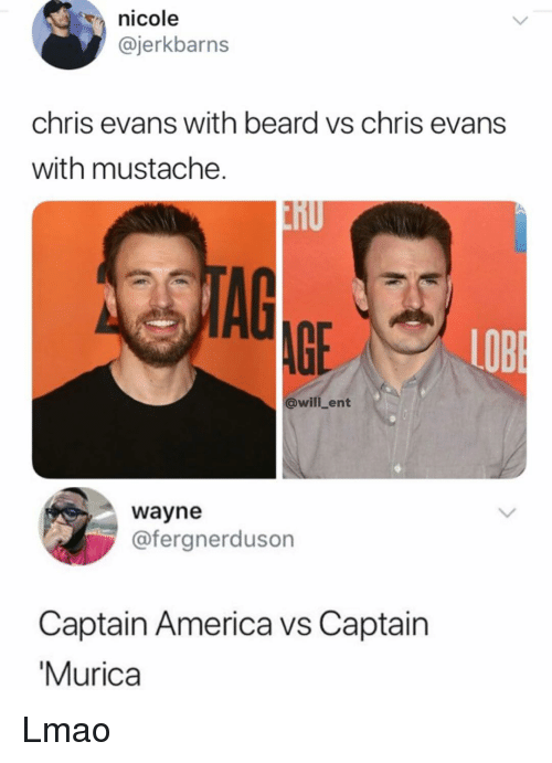 America, Beard, and Chris Evans: nicole  @jerkbarns  chris evans with beard vs chris evans  with mustache.  LOB  @will_ent  wayne  @fergnerduson  Captain America vs Captain  Murica Lmao