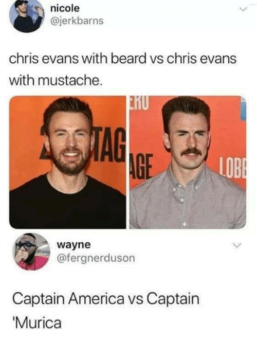 America, Beard, and Chris Evans: nicole  @jerkbarns  chris evans with beard vs chris evans  with mustache.  2STAG  AGE  LOBE  wayne  @fergnerduson  Captain America vs Captain  'Murica