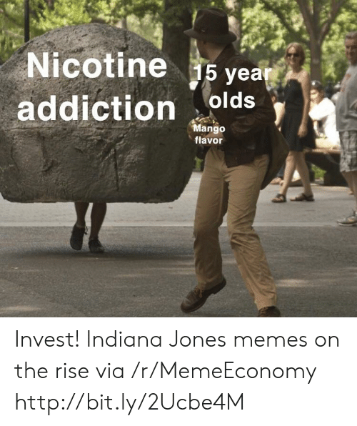 Memes, Http, and Indiana: Nicotine ea  addiction  Mango  flavor Invest! Indiana Jones memes on the rise via /r/MemeEconomy http://bit.ly/2Ucbe4M