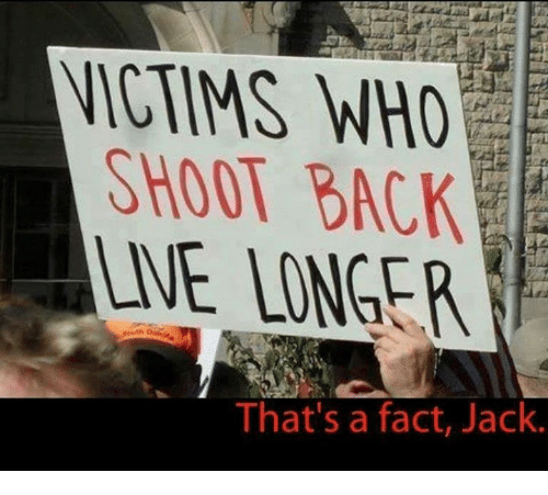 Memes, Back, and 🤖: NICTIMS WHO  SHOOT BACK  LIE LONGER  That's a fact, Jack.