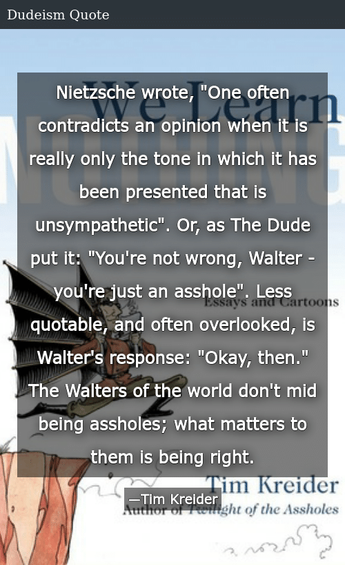Nietzsche Wrote One Often Contradicts an Opinion When It Is