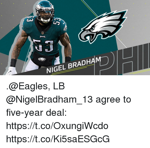 Philadelphia Eagles, Memes, and 🤖: NIGEL BRADHAM .@Eagles, LB @NigelBradham_13 agree to five-year deal: https://t.co/OxungiWcdo https://t.co/Ki5saESGcG