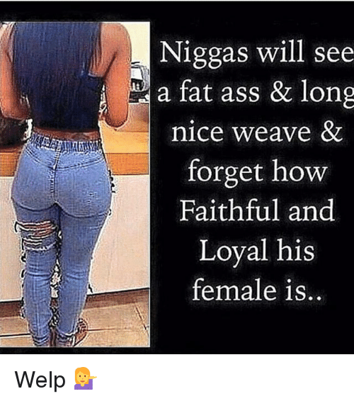 Ass Fat Ass And Memes Niggas Will See A Fat Ass Long