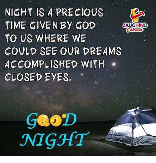 God, Precious, and Time: NIGHT IS A PRECIOUS  TIME GIVEN BY GoD  TO US WHERE WE  COULD SEE OUR DREAMS  ACCOMPLISHED WITH .  CLOSED EYES.  LAUGHING  Colour  NIGSHT