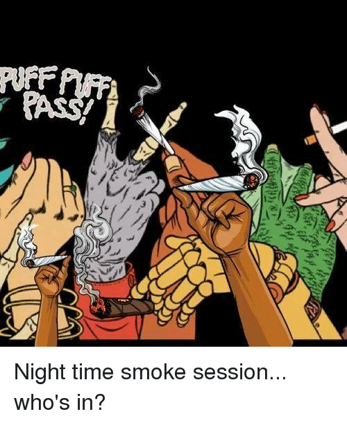 Memes, Time, and 🤖: Night time smoke session... who's in?