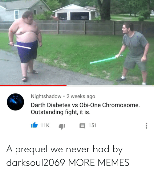 Dank, Memes, and Target: Nightshadow 2 weeks ago  Darth Diabetes vs Obi-One Chromosome.  Outstanding fight, it is.  11K 151 A prequel we never had by darksoul2069 MORE MEMES