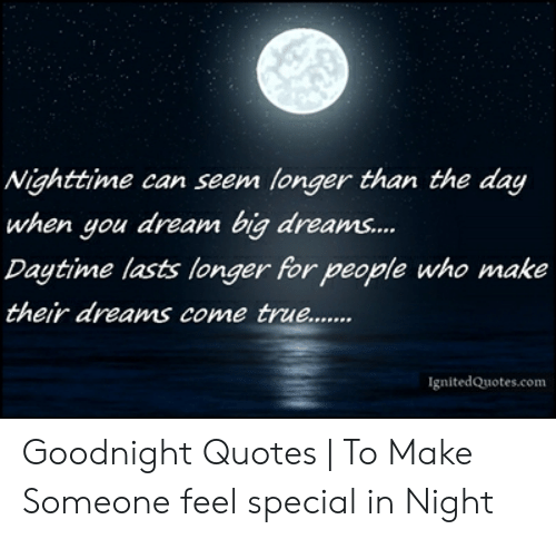 Nighttime Can Seem Longer Than the Day When You Dream Big ...