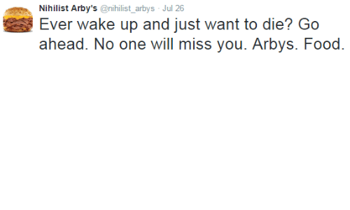 nihilist arby s nihilist arbys jul 26 ever wake up and just want to