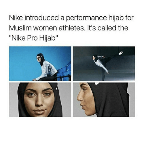 """Memes, Muslim, and Nike: Nike introduced a performance hijab for  Muslim women athletes. It's called the  """"Nike Pro Hijab"""""""