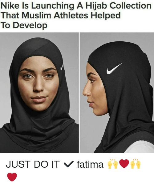 Just Do It, Memes, and 🤖: Nike Is Launching A Hijab Collection  That Muslim Athletes Helped  To Develop JUST DO IT ✔ fatima 🙌❤🙌❤