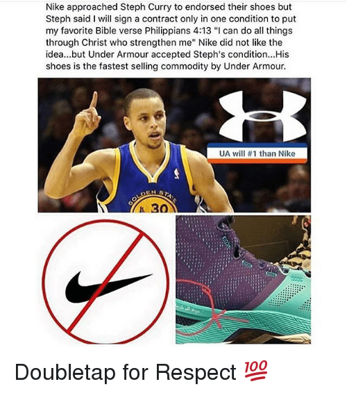"""Memes, Nike, and Respect: Nike Nike approached Steph Curry to endorsed their shoes but  Steph said I will sign a contract only in one condition to put  my favorite Bible verse Philippians 4:13 """"I can do all things  through Christ who strengthen me"""" Nike did not like the  idea...but Under Armour accepted Steph's condition...His  shoes is the fastest selling commodity by Under Armour.  UA will 111 than Nike Doubletap for Respect 💯"""