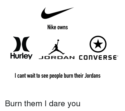 a02f8a66425c Nike Owns Hurley JORDAN convERse I Cant Wait to See People Burn ...
