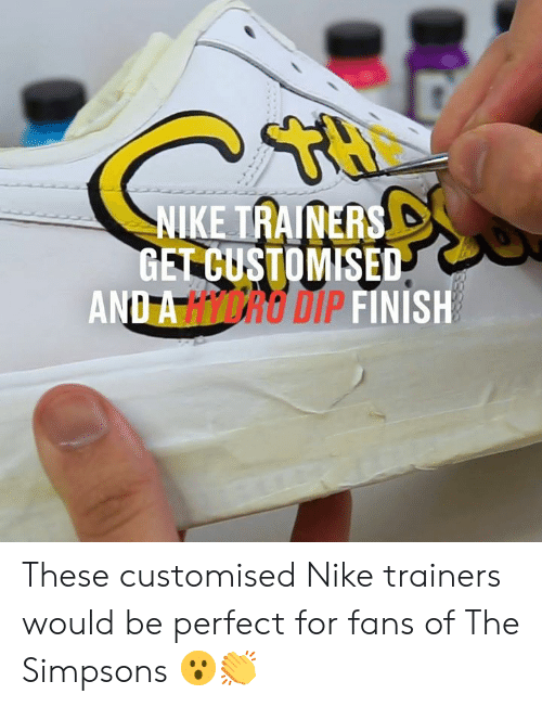 Dank, Nike, and The Simpsons: NIKE TRAINERS  GET CUSTOMISED  AND A HICRO DIP FINISH These customised Nike trainers would be perfect for fans of The Simpsons 😮👏