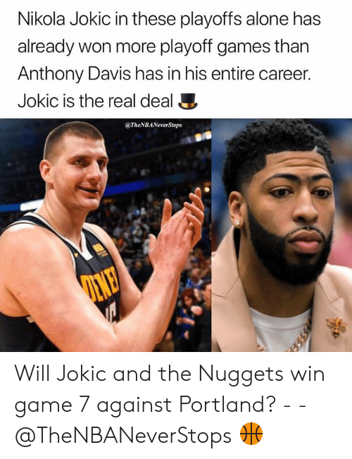 Being Alone, Anthony Davis, and Game: Nikola Jokic in these playoffs alone has  already won more playoff games than  Anthony Davis has in his entire career  Jokic is the real deal  @TheNBANeverStops Will Jokic and the Nuggets win game 7 against Portland? - - @TheNBANeverStops 🏀