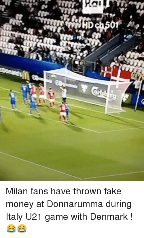Fake, Memes, and Money: nil  2-0  An Milan fans have thrown fake money at Donnarumma during Italy U21 game with Denmark ! 😂😂